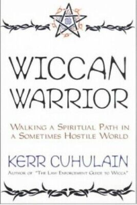 Wiccan Warrior: Walking a Spiritual Path in a Som... by Cuhulain, Kerr Paperback