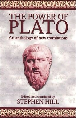 The Power of Plato: An Anthology of New Translations by Hill, Stephen Paperback