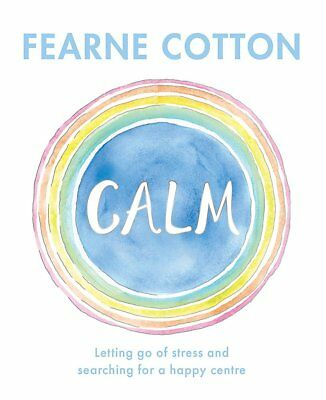 Calm: Working through life's daily stresses to find a peaceful centre by Cotton,