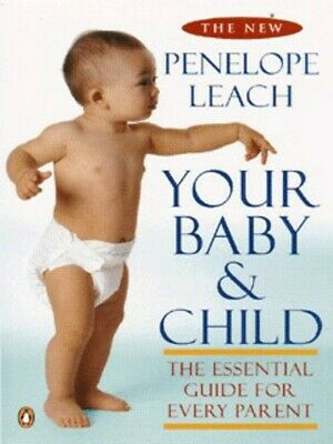 Your baby and child: new version for a new generation by Penelope Leach