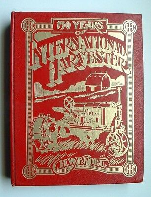 150 Years of International Harvester 1981 First Edition C.H. Wendel Tractors