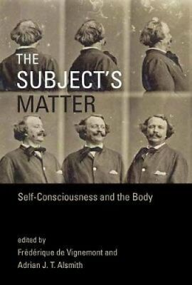 The Subject's Matter: Self-Consciousness and the Body by MIT Press Ltd...