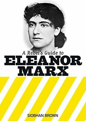 Rebel's Guide to Eleanor Marx, A by Siobhan Brown Book The Cheap Fast Free Post