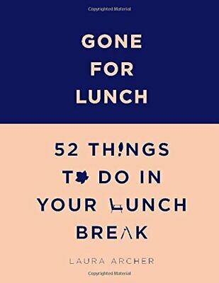 Gone for Lunch: 52 things to do in your lunch break by Laura Archer Book The