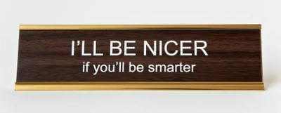 I'll Be Nicer If You'll Be Smarter Nameplate gold wood desk boss gift smart nice