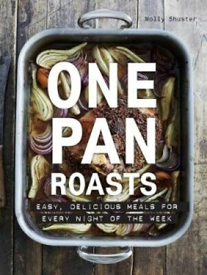 One Pan Roasts: Easy, Delicious Meals for Every Night of the Week by Molly...