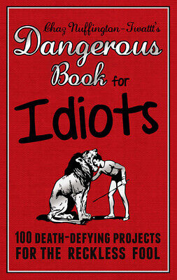The dangerous book for idiots: 100 crazy projects for the crazy fool by Adrian