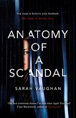 Anatomy of a Scandal: The Sunday Times bestseller everyone is talking about By