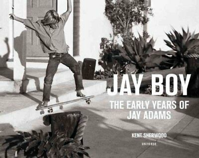 Jay Boy: The Early Years of Jay Adams by Tony Alva, Sherwood Kent (Hardback,...