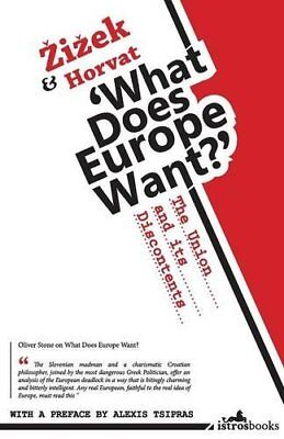 What Does Europe Want? The Union and its Discontents by Horvat, Srecko Book The