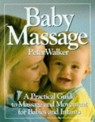 Baby Massage: A Practical Guide to Massage and Mov... by Walker, Peter Paperback