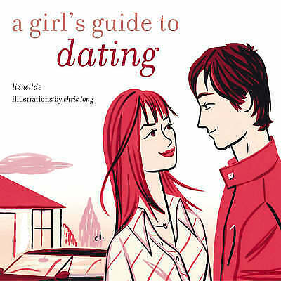 A girl's guide to dating by Liz Wilde|Chris Long