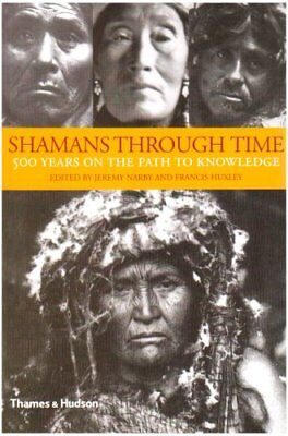 Shamans Through Time: 500 Years on the Path to Kn... by Francis Huxley Paperback