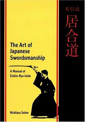 The martial arts book of japanese swordmanshipa manualeishin ryu art of japanese swordsmanship a manual of eishin ryu iaido by nicklaus suino vg fandeluxe Image collections
