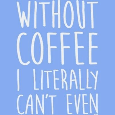 Without Coffee I Literally Can't Even T Shirt You Choose Style, Size, Color 1083