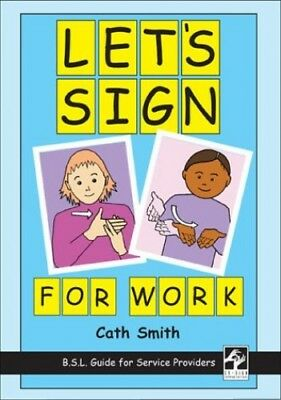 Let's Sign for Work: BSL Guide for Service Provid... by Smith, Cath Spiral bound