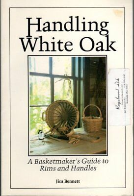 B0017HZYZQ Handling White Oak: A Basketmakers Guide to Rims and Handles