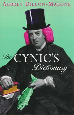 The cynic's dictionary by Aubrey Malone (Paperback / softback)