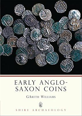 Early Anglo-Saxon Coins (Shire Archaeology) by Gareth Williams Paperback Book