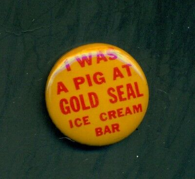 "1940's ""I Was A Pig At Gold Seal Ice Cream Bar"" Pinback Button"