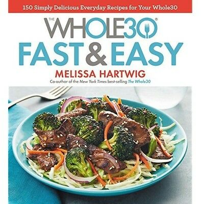 The Whole30 Fast & Easy Cookbook 150 Simple Recipes by Melissa Hartwig EBOOK/PDF