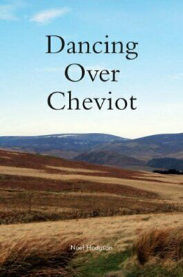 Dancing Over Cheviot by Hodgson, Noel Paperback Book The Cheap Fast Free Post