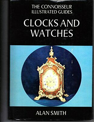 Clocks and Watches (Connoisseur Illustrated Gui... by Smith, Prof. Alan Hardback