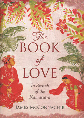 The book of love: in search of the Kamasutra by James McConnachie (Hardback)