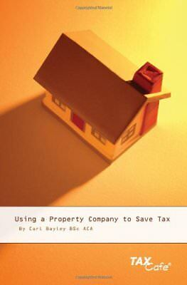 Using a Property Company to Save Tax By Carl Bayley. 9781904608813