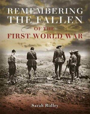 Remembering the Fallen of the First World War by Sarah Ridley 9781445142500