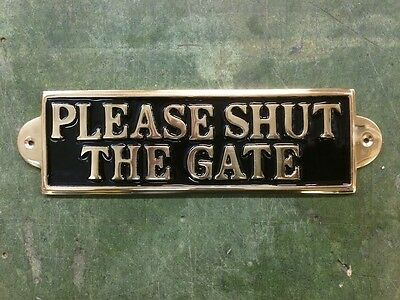 Lovely quality heavy Solid Brass please shut the gate Sign