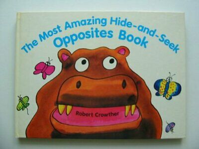 The Most Amazing Hide-And-Seek Opposites Book: P... by Crowther, Robert Hardback