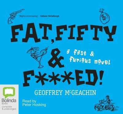 NEW Fat, Fifty and F***ed! By Geoffrey McGeachin Audio CD Free Shipping