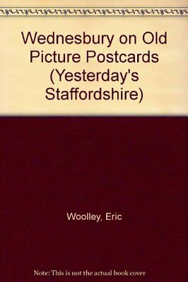 Wednesbury on Old Picture Postcards (Yesterday's S... by Woolley, Eric Paperback