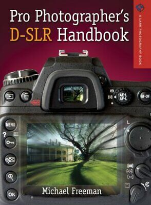 Pro Photographer's D-SLR Handbook (Lark Photography Book) by Freeman, Michael