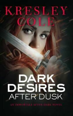 The Immortals after dark series: Dark desires after dusk by Kresley Cole