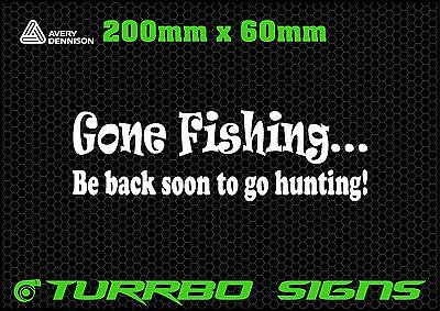 GONE FISHING BE BACK SOON TO GO HUNTING! Car Sticker Decal Car 200x60mm
