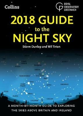 2018 Guide to the Night Sky: A month-by-month guide to exploring the skies...