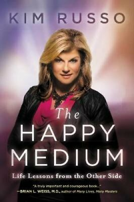 The Happy Medium Life Lessons from the Other Side by Kim Russo 9780062456267