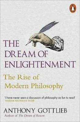 The Dream of Enlightenment The Rise of Modern Philosophy 9780141000664
