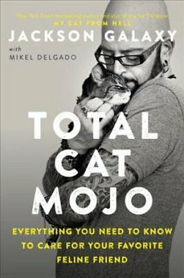 Total Cat Mojo The Ultimate Guide to Life with Your Cat 9780143131618