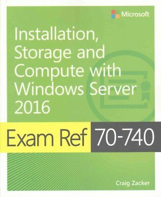 Exam Ref 70-740 Installation, Storage and Compute with Windows Server 2016 by...