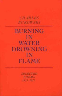 Burning in Water, Drowning in Flame by Charles Bukowski 9780876851913