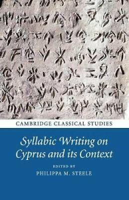 Syllabic Writing on Cyprus and its Context by Philippa M. Steele 9781108442343