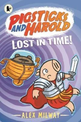 Pigsticks and Harold Lost in Time! by Alex Milway (Paperback, 2017)