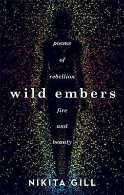 Wild Embers Poems of rebellion, fire and beauty by Nikita Gill 9781409173922
