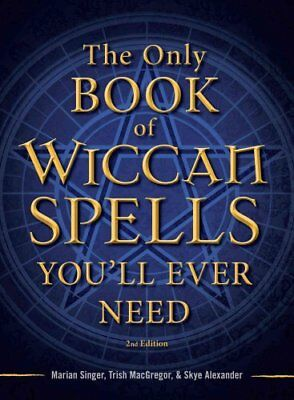 The Only Book of Wiccan Spells You'll Ever Need by Marian Singer 9781440542756