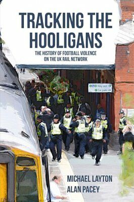 Tracking the Hooligans The History of Football Violence on the ... 9781445651804