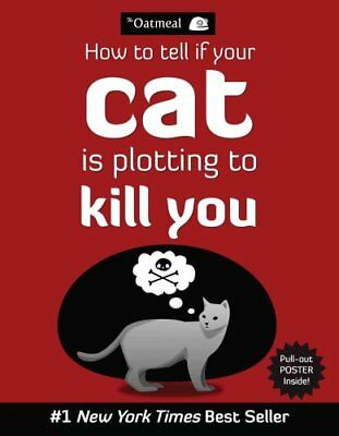 How to Tell If Your Cat Is Plotting to Kill You by The Oatmeal 9781449410247