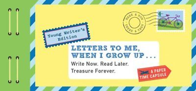 Letters to Me, When I Grow Up Write Now. Read Later. Treasure F... 9781452149486